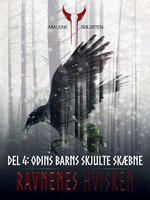 Ravnenes hvisken 1 - Del 4: Odins barns skjulte skæbne - Malene Sølvsten