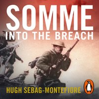 Somme: Into the Breach - Hugh Sebag-Montefiore