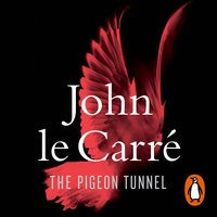 The Pigeon Tunnel: Stories from My Life - John le Carré
