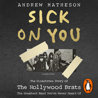 Sick On You: The Disastrous Story of Britain's Great Lost Punk Band - Andrew Matheson