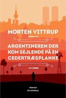 Argentineren der kom sejlende på en cedertræsplanke - Morten Vittrup
