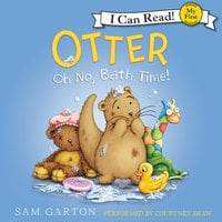 Otter: Oh No, Bath Time! - Samuel Garton