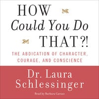 How Could You Do That?! - Dr. Laura Schlessinger