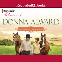 How a Cowboy Stole Her Heart - Donna Alward