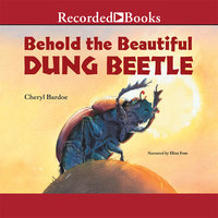 Behold the Beautiful Dung Beetle - Cheryl Bardoe