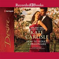 How to Seduce a Billionaire - Kate Carlisle