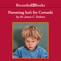 Parenting Isn't for Cowards - James Dobson