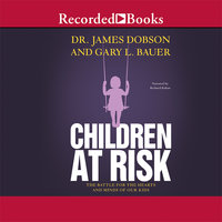 Children at Risk - The Battle for the Hearts and Minds of Our Kids - James Dobson, Gary Bauer