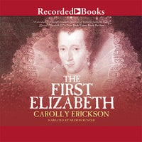 The First Elizabeth - Carolly Erickson