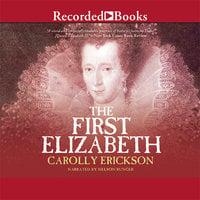 The First Elizabeth - Carolly Erickson