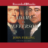 Adams vs. Jefferson: The Tumultuous Election of 1800 - John Ferling