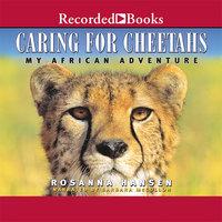 Caring for Cheetahs - Rosanna Hansen