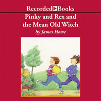 Pinky and Rex and the Mean Old Witch - James Howe
