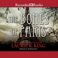 The Bones of Paris - Laurie R. King