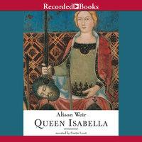 Queen Isabella - Alison Weir