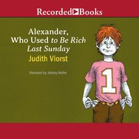 Alexander, Who Used to Be Rich Last Sunday - Judith Viorst