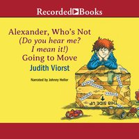 Alexander, Who's Not (Do You Hear Me? I Mean It!) Going to Move - Judith Viorst