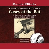 Casey at the Bat - Ernest Lawrence Thayer