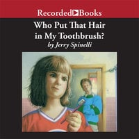 Who Put That Hair in My Toothbrush? - Jerry Spinelli