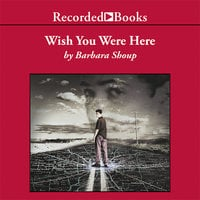 Wish You Were Here - Barbara Shoup