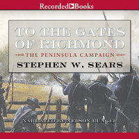 To the Gates of Richmond - Stephen W. Sears