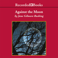 Against the Moon - Jane Gilmore Rushing