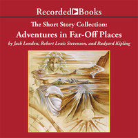 The Short Story Collection: Adventures in Far-Off Places - Jack London, Rudyard Kipling, Robert Louis Stevenson