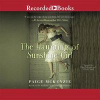 The Haunting of Sunshine Girl - Paige McKenzie, Alyssa Sheinmel