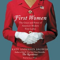 First Women: The Grace and Power of America's Modern First Ladies - Kate Andersen Brower