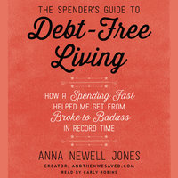 The Spender's Guide to Debt-Free Living - Anna Newell Jones