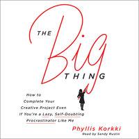 The Big Thing - Phyllis Korkki