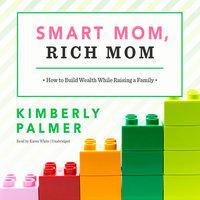 Smart Mom, Rich Mom - Kimberly Palmer