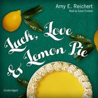Luck, Love & Lemon Pie - Amy E. Reichert