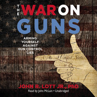 The War on Guns - John R. Lott Jr.