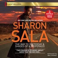 The Way to Yesterday & Shades of a Desperado - Sharon Sala