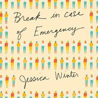 Break in Case of Emergency - Jessica Winter