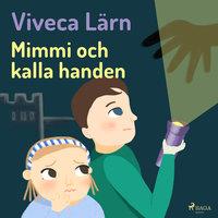 Mimmi och kalla handen - Viveca Lärn