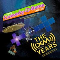 The Comedy-O-Rama Hour: The XM Satellite Years - Lorie Kellogg, Joe Bevilacqua, Pedro Pablo Sacristán, Charles Dawson Butler, Robert J. Cirasa, Emmanuel Adeleye