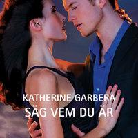 Säg vem du är - Katherine Garbera
