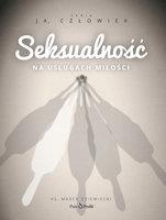 Seksualność. Na usługach miłości. - ks. Marek Dziewiecki