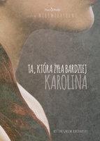 Ta, która żyła bardziej. Karolina - ks. Marek Kucharski