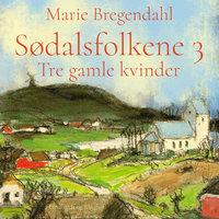 Tre gamle kvinder - Sødalsfolkene 3 - Marie Bregendahl
