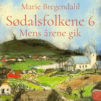 Mens årene gik - Sødalsfolkene 6 - Marie Bregendahl