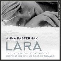 Lara: The Untold Love Story That Inspired Doctor Zhivago - Anna Pasternak