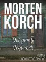 Det gamle teglværk - Morten Korch