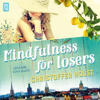 Mindfulness för losers - Christoffer Holst