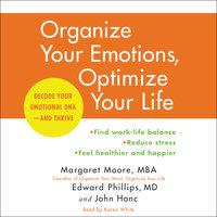 Organize Your Emotions, Optimize Your Life - Margaret Moore, John Hanc, Edward Phillips (M.D.)