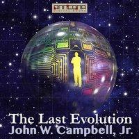 The Last Evolution - John W. Campbell Jr.