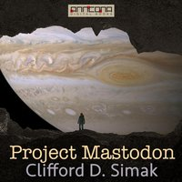 Project Mastodont - Clifford D. Simak