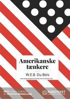 Amerikanske tænkere - W.E.B. Du Bois - Christian Olaf Christiansen,Astrid Nonbo Andersen